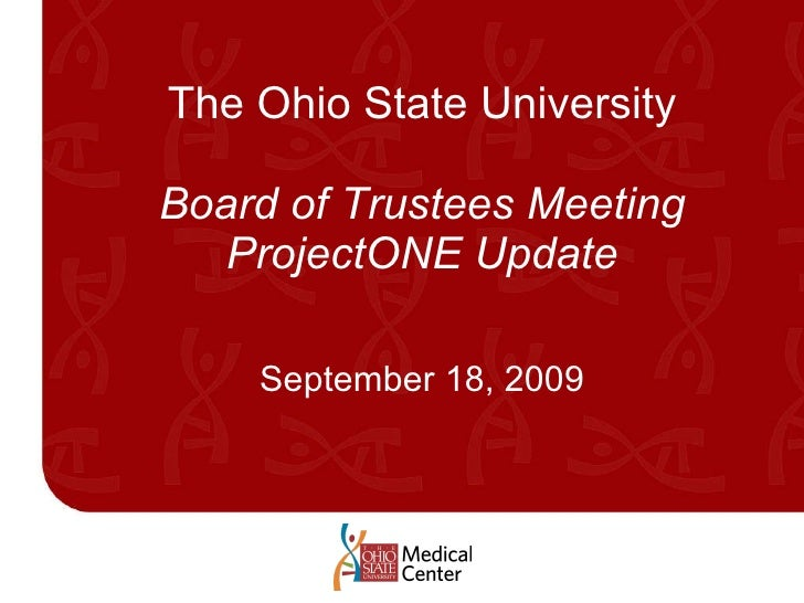 The Ohio State University Board of Trustees Meeting ProjectONE Update September 18, 2009