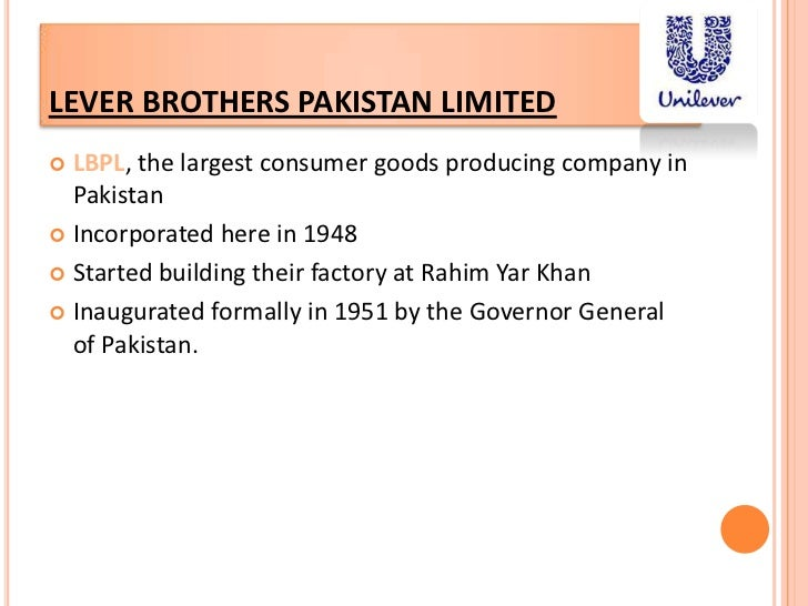 introduction to lever brothers pakistan limited essay Company background pulp formerly lever brothers pakistan limited was established in pakistan in 1958 the town of ihram khan was the site chosen for setting up a vegetable oil factory milliner pakistan is the largest fmc company in pakistan as well as one of the largest multinationals operating in the country now operating with six factories.