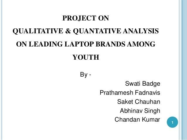 PROJECT ON QUALITATIVE & QUANTATIVE ANALYSIS ON LEADING LAPTOP BRANDS AMONG YOUTH By - Swati Badge Prathamesh Fadnavis Sak...
