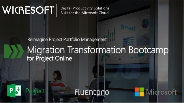 Migration Transformation Bootcamp for Project Online Reimagine Project Portfolio Management Digital Productivity Solutions...