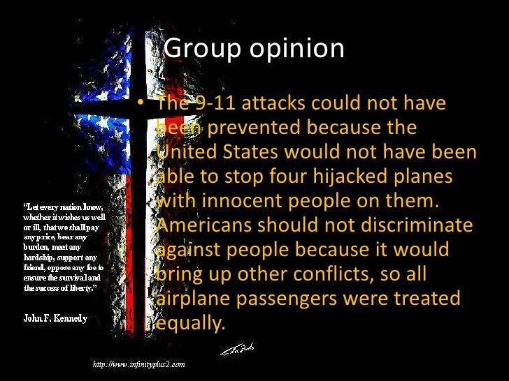 Group opinion <br />The 9-11 attacks could not have been prevented because the United States would not have been able to s...