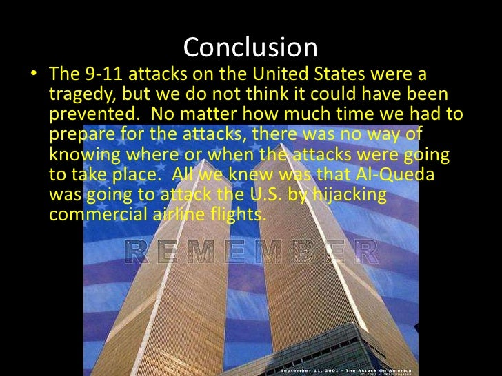 Conclusion<br />The 9-11 attacks on the United States were a tragedy, but we do not think it could have been prevented.  N...