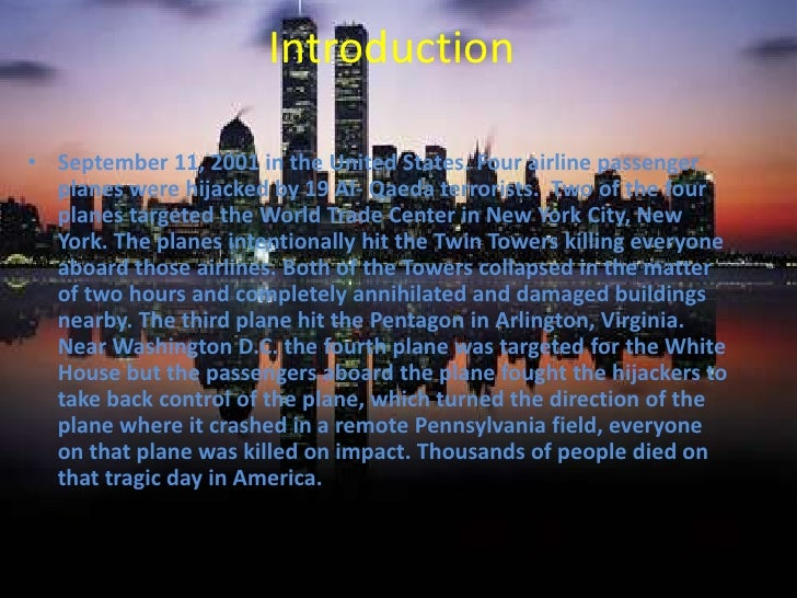 Introduction<br />September 11, 2001 in the United States. Four airline passenger planes were hijacked by 19 Al- Qaeda ter...