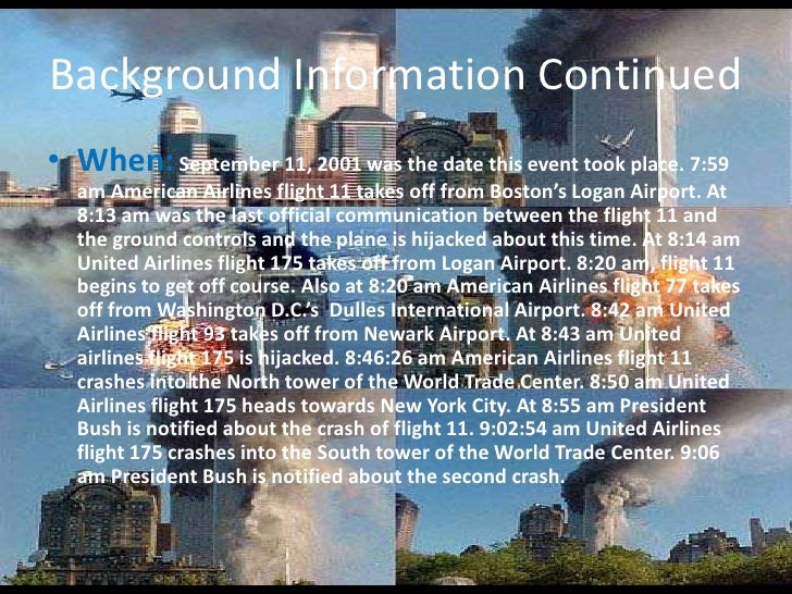 Background Information Continued<br />When:September 11, 2001 was the date this event took place. 7:59 am American Airline...