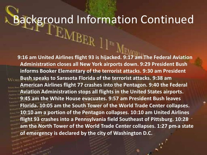 Background Information Continued<br />9:16 am United Airlines flight 93 is hijacked. 9:17 am The Federal Aviation Administ...