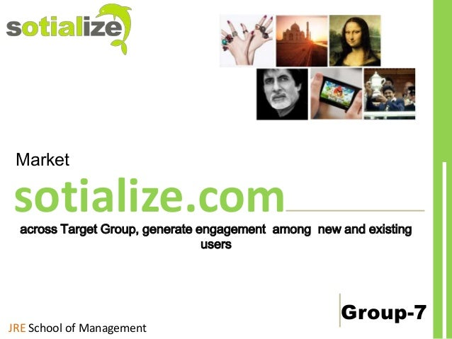 Market  sotialize.com  across Target Group, generate engagement among new and existing users  JRE School of Management  Gr...