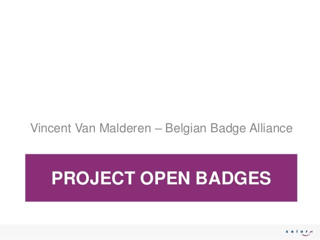 PROJECT OPEN BADGES Vincent Van Malderen – Belgian Badge Alliance