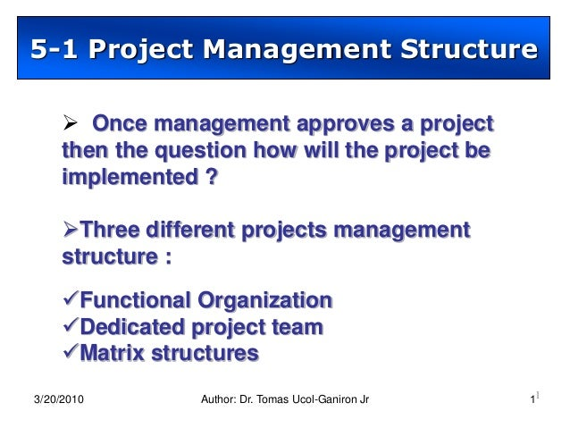 5-1 Project Management Structure      Once management approves a project     then the question how will the project be   ...