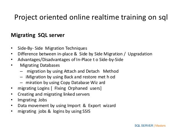Project oriented online realtime training on sqlMigrating SQL server•    Side-By- Side Migration Techniques•    Difference...