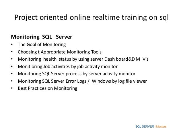 Project oriented online realtime training on sqlMonitoring SQL Server•    The Goal of Monitoring•    Choosing t Appropriat...