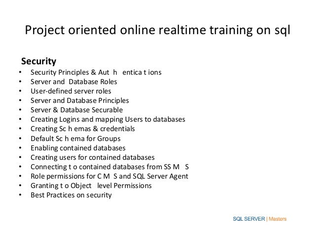 Project oriented online realtime training on sqlSecurity•    Security Principles & Aut h entica t ions•    Server and Data...