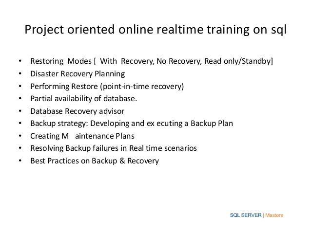 Project oriented online realtime training on sql•    Restoring Modes [ With Recovery, No Recovery, Read only/Standby]•    ...