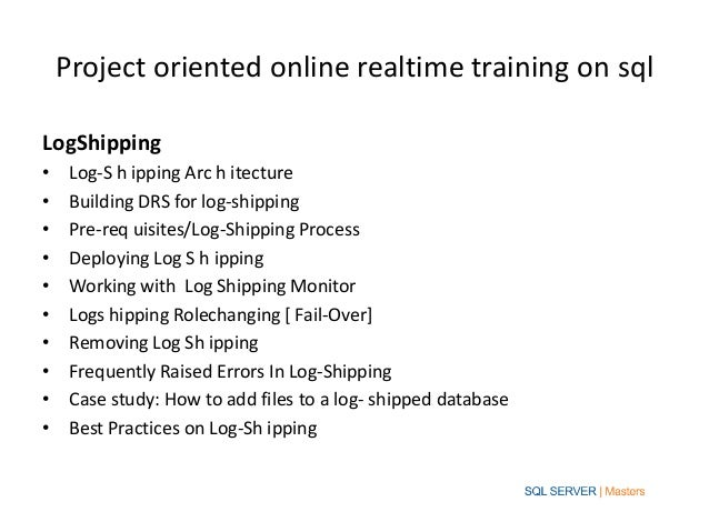Project oriented online realtime training on sqlLogShipping•    Log-S h ipping Arc h itecture•    Building DRS for log-shi...