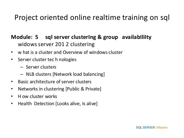 Project oriented online realtime training on sqlModule: 5 sql server clusterIng & group availabIliIty widows server 201 2 ...