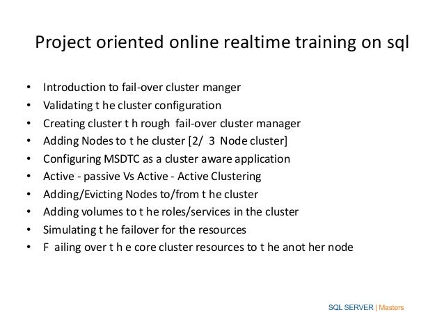 Project oriented online realtime training on sql•    Introduction to fail-over cluster manger•    Validating t he cluster ...