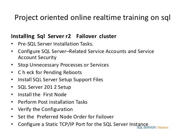 Project oriented online realtime training on sqlInstallIng Sql Server r2 Failover cluster• Pre-SQL Server Installation Tas...