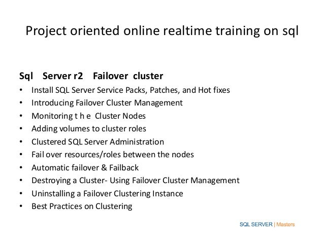 Project oriented online realtime training on sqlSql Server r2 Failover cluster•    Install SQL Server Service Packs, Patch...