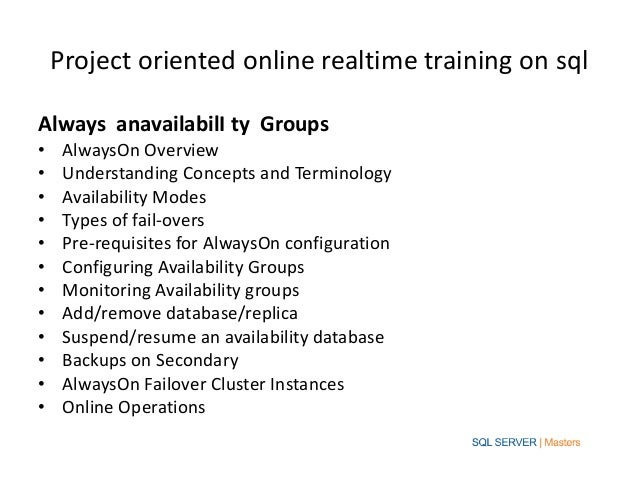 Project oriented online realtime training on sqlAlways anavailabilI ty Groups•    AlwaysOn Overview•    Understanding Conc...