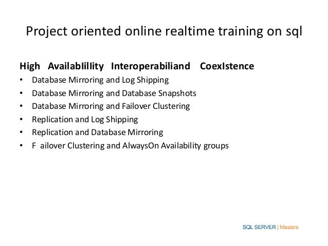 Project oriented online realtime training on sqlHigh AvailabIilIity Interoperabiliand CoexIstence•    Database Mirroring a...