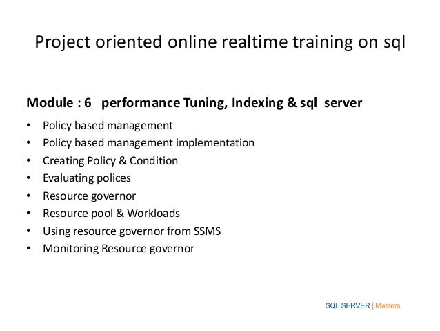 Project oriented online realtime training on sqlModule : 6 performance Tuning, Indexing & sql server•    Policy based mana...