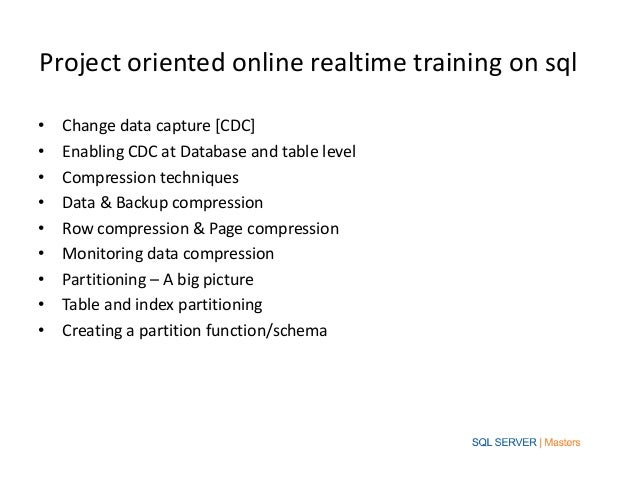 Project oriented online realtime training on sql•   Change data capture [CDC]•   Enabling CDC at Database and table level•...