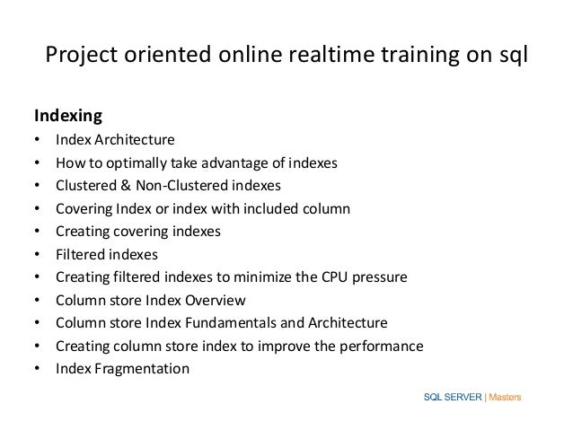 Project oriented online realtime training on sqlIndexing•    Index Architecture•    How to optimally take advantage of ind...