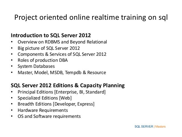 Project oriented online realtime training on sqlIntroduction to SQL Server 2012•    Overview on RDBMS and Beyond Relationa...
