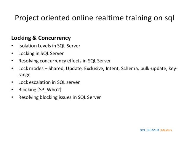 Project oriented online realtime training on sqlLocking & Concurrency• Isolation Levels in SQL Server• Locking in SQL Serv...