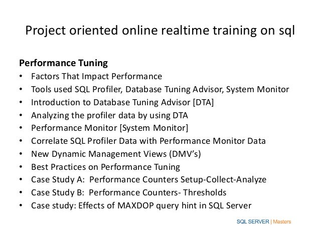 Project oriented online realtime training on sqlPerformance Tuning•    Factors That Impact Performance•    Tools used SQL ...