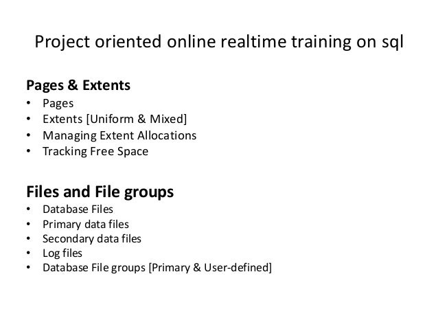Project oriented online realtime training on sqlPages & Extents•    Pages•    Extents [Uniform & Mixed]•    Managing Exten...