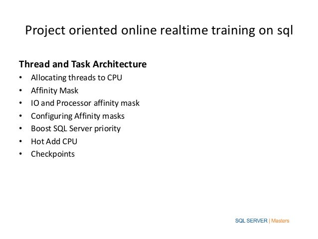 Project oriented online realtime training on sqlThread and Task Architecture•    Allocating threads to CPU•    Affinity Ma...
