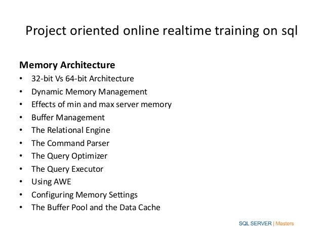 Project oriented online realtime training on sqlMemory Architecture•    32-bit Vs 64-bit Architecture•    Dynamic Memory M...