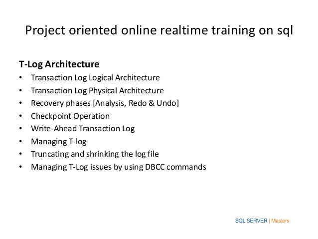 Project oriented online realtime training on sqlT-Log Architecture•    Transaction Log Logical Architecture•    Transactio...