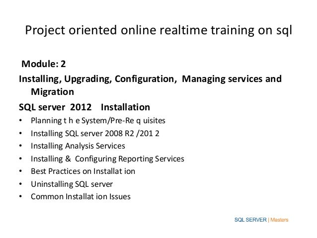 Project oriented online realtime training on sql Module: 2Installing, Upgrading, Configuration, Managing services and   Mi...