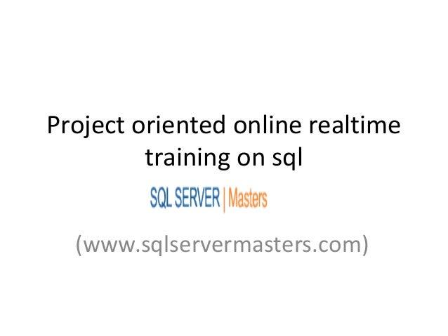 Project oriented online realtimetraining on sql(www.sqlservermasters.com)