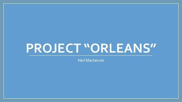"PROJECT ""ORLEANS"" Neil Mackenzie"
