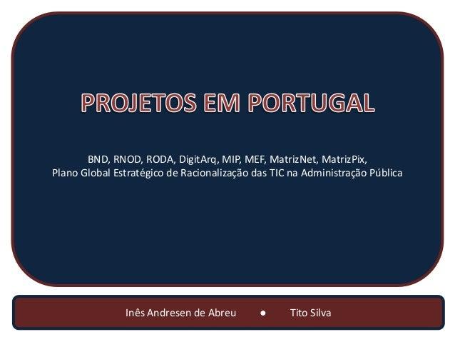 BND, RNOD, RODA, DigitArq, MIP, MEF, MatrizNet, MatrizPix,Plano Global Estratégico de Racionalização das TIC na Administra...