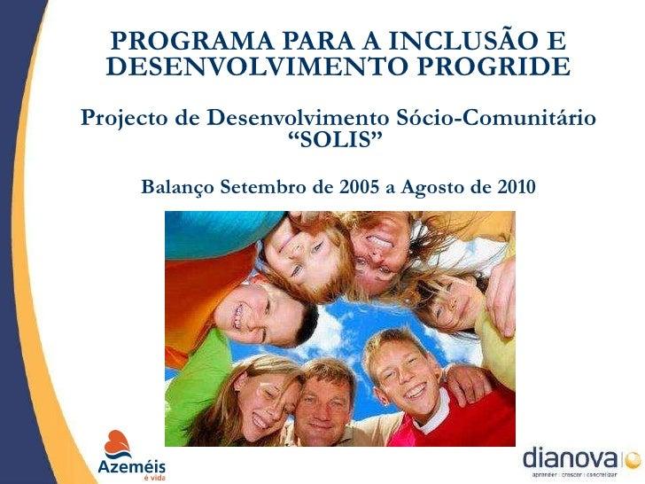 """PROGRAMA PARA A INCLUSÃO E DESENVOLVIMENTO PROGRIDE Projecto de Desenvolvimento Sócio-Comunitário """"SOLIS""""  Balanço Setembr..."""