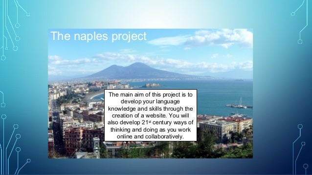 The naples project The main aim of this project is to develop your language knowledge and skills through the creation of a...