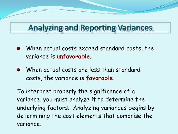 standardcosts and variances A standard cost system estimates what costs should be incurred and what time should be taken and compares actual costs to those standards the difference between what actually was incurred and what should have been incurred are called variances.