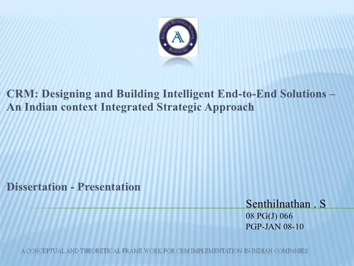 CRM: Designing and Building Intelligent End-to-End Solutions –An Indian context Integrated Strategic Approach  Dissertatio...