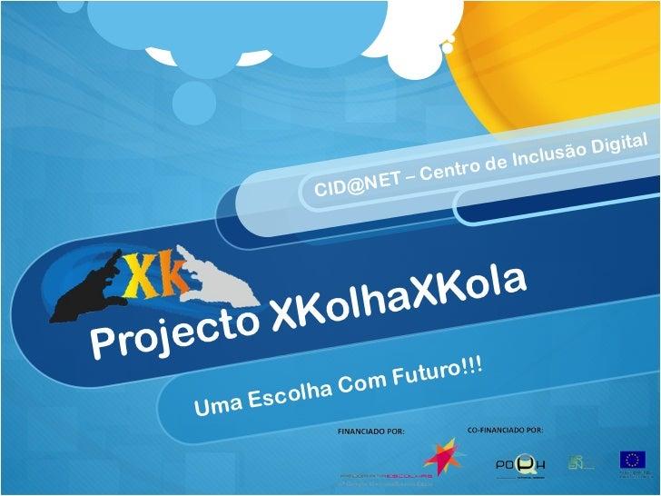 Uma Escolha Com Futuro!!! Projecto XKolhaXKola CID@NET – Centro de Inclusão Digital