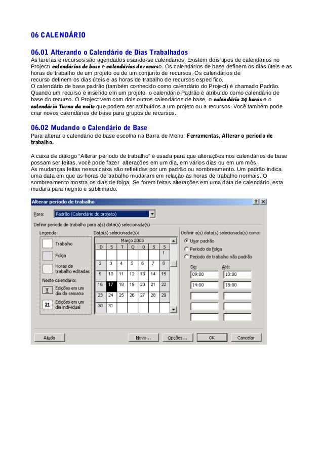 06 CALENDÁRIO06.01 Alterando o Calendário de Dias TrabalhadosAs tarefas e recursos são agendados usando-se calendários. Ex...