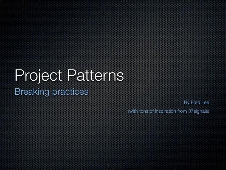 Project Patterns Breaking practices                                                  By Fred Lee                      (wit...