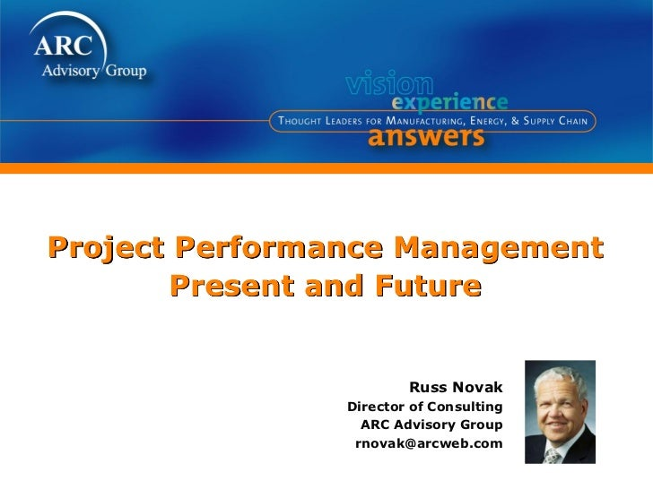Project Performance Management       Present and Future                        Russ Novak                Director of Consu...