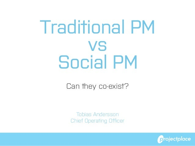 Traditional PM vs Social PM Can they co-exist?  Tobias Andersson Chief Operating Officer