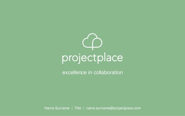 Name Surname   Title   name.surname@projectplace.com excellence in collaboration