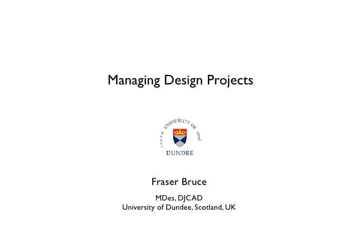 Managing Design Projects                       	           Fraser Bruce                      	            MDes, DJCAD   	 ...