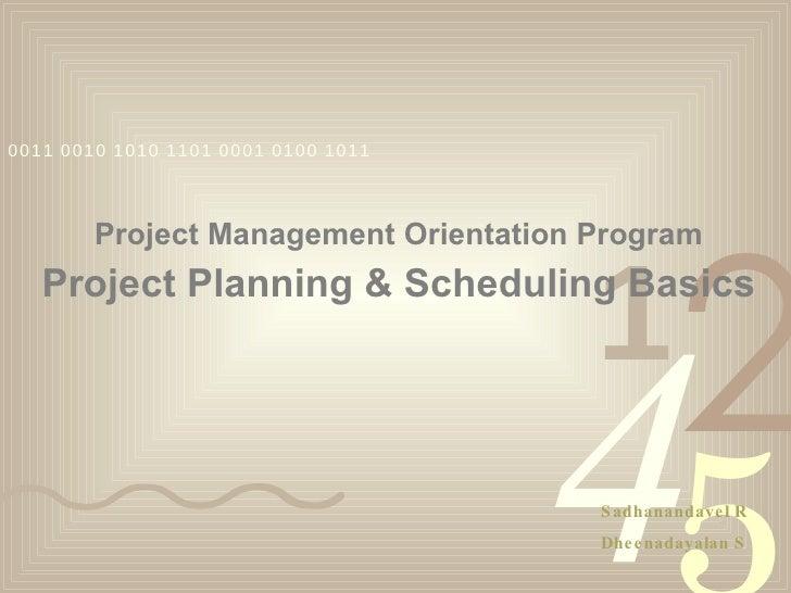 Project Management Orientation Program  Project Planning & Scheduling Basics Sadhanandavel R Dheenadayalan S