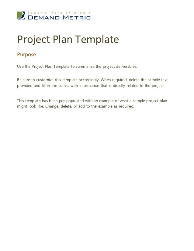 Project Plan TemplatePurposeUse the Project Plan Template to summarize the project deliverables.Be sure to customize this ...